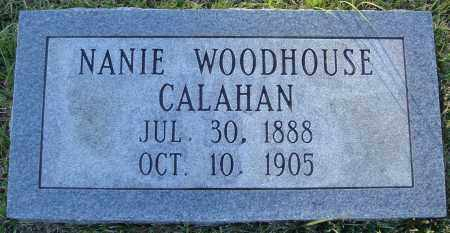 WOODHOUSE CALAHAN, NANIE - Conway County, Arkansas | NANIE WOODHOUSE CALAHAN - Arkansas Gravestone Photos
