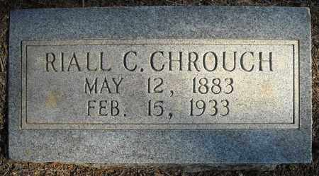 CHROUCH, RIALL C. - Faulkner County, Arkansas | RIALL C. CHROUCH - Arkansas Gravestone Photos