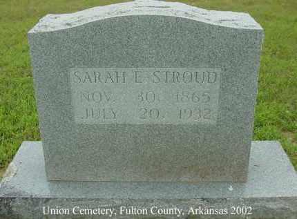 STROUD, SARAH ELIZABETH - Fulton County, Arkansas | SARAH ELIZABETH STROUD - Arkansas Gravestone Photos
