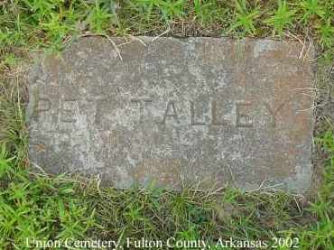 TALLEY, PET - Fulton County, Arkansas | PET TALLEY - Arkansas Gravestone Photos