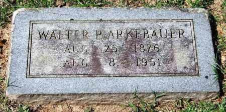 ARKEBAUER, WALTER P. - Garland County, Arkansas | WALTER P. ARKEBAUER - Arkansas Gravestone Photos