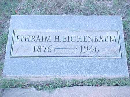 EICHENBAUM, EPHRAIM H - Pulaski County, Arkansas | EPHRAIM H EICHENBAUM - Arkansas Gravestone Photos