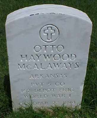 MCALAWAYS (VETERAN WWI), OTTO HAYWOOD - Pulaski County, Arkansas | OTTO HAYWOOD MCALAWAYS (VETERAN WWI) - Arkansas Gravestone Photos