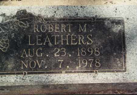 LEATHERS, ROBERT M - Randolph County, Arkansas | ROBERT M LEATHERS - Arkansas Gravestone Photos