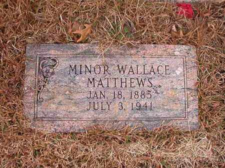 MATTHEWS, MINOR WALLACE - Union County, Arkansas | MINOR WALLACE MATTHEWS - Arkansas Gravestone Photos